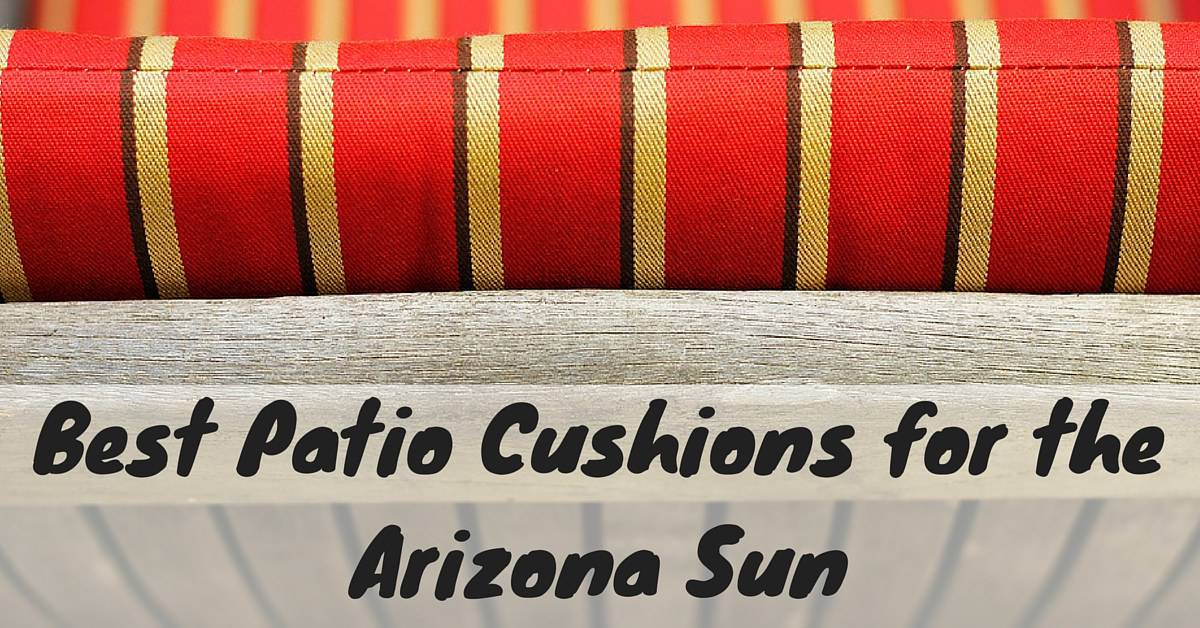 Best Patio Cushions for the Arizona Sun