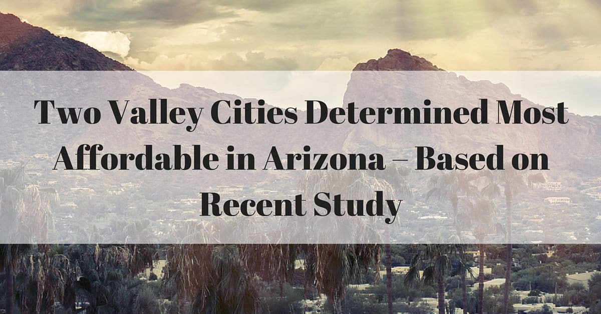Two Valley Cities Determined Most Affordable in Arizona – Based on Recent Study