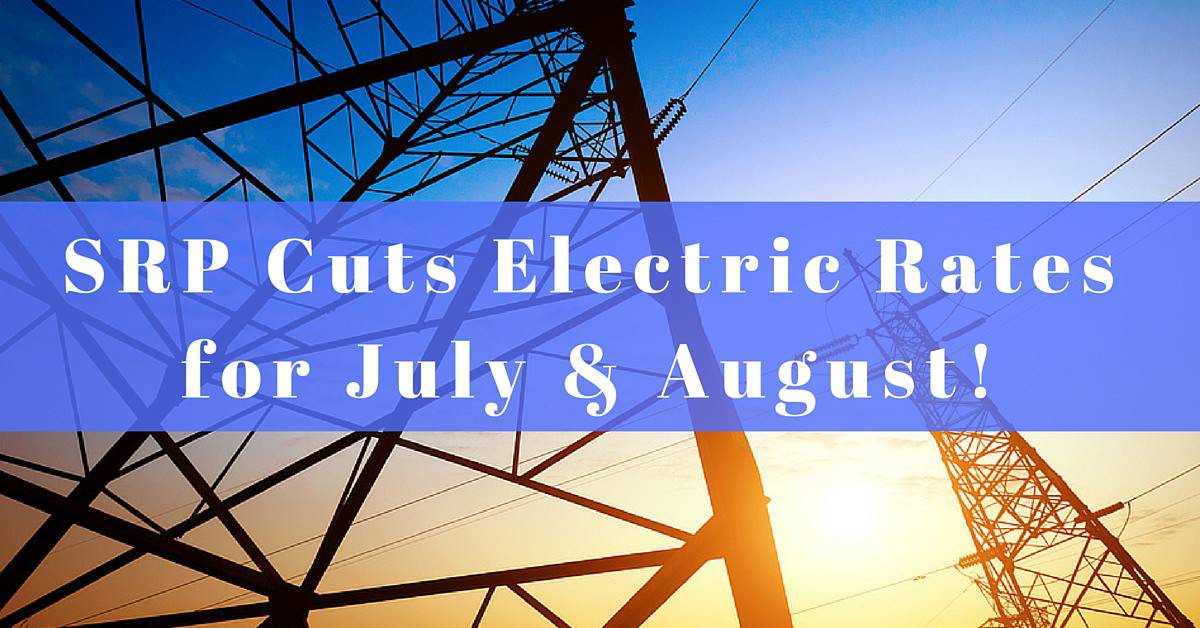 SRP Cuts Electric Rates for July & August!