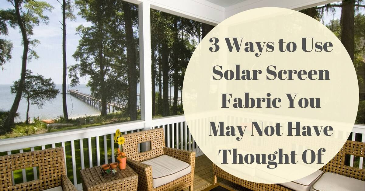 CC Sunscreens - 3 Ways to Use Solar Screen Fabric You May Not Have Thought Of