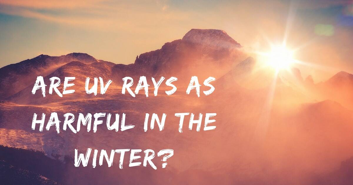 Are UV Rays as Harmful in the Winter?