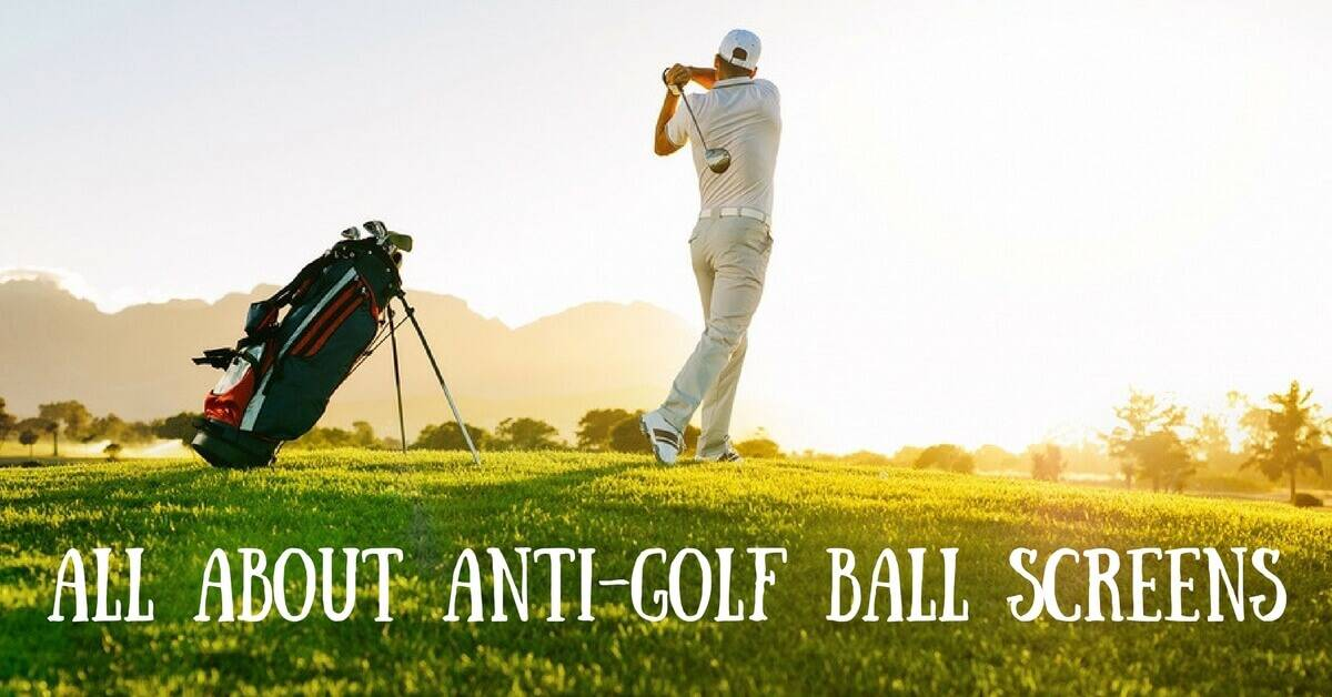 All About Anti-Golf Ball Screens