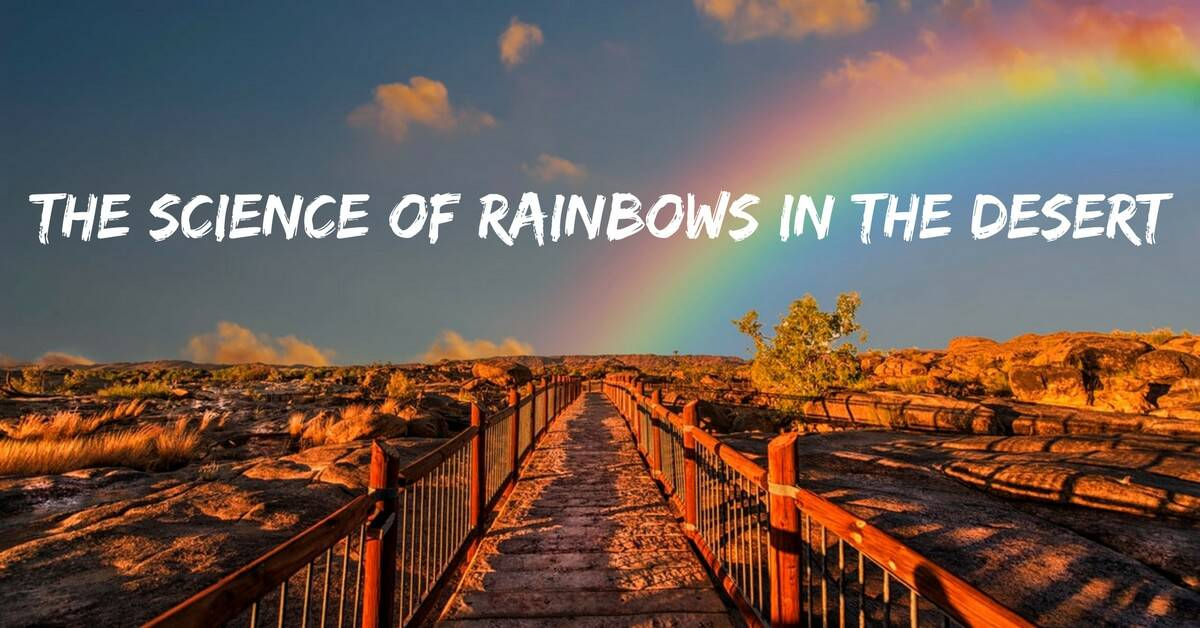 The Science of Rainbows in the Desert