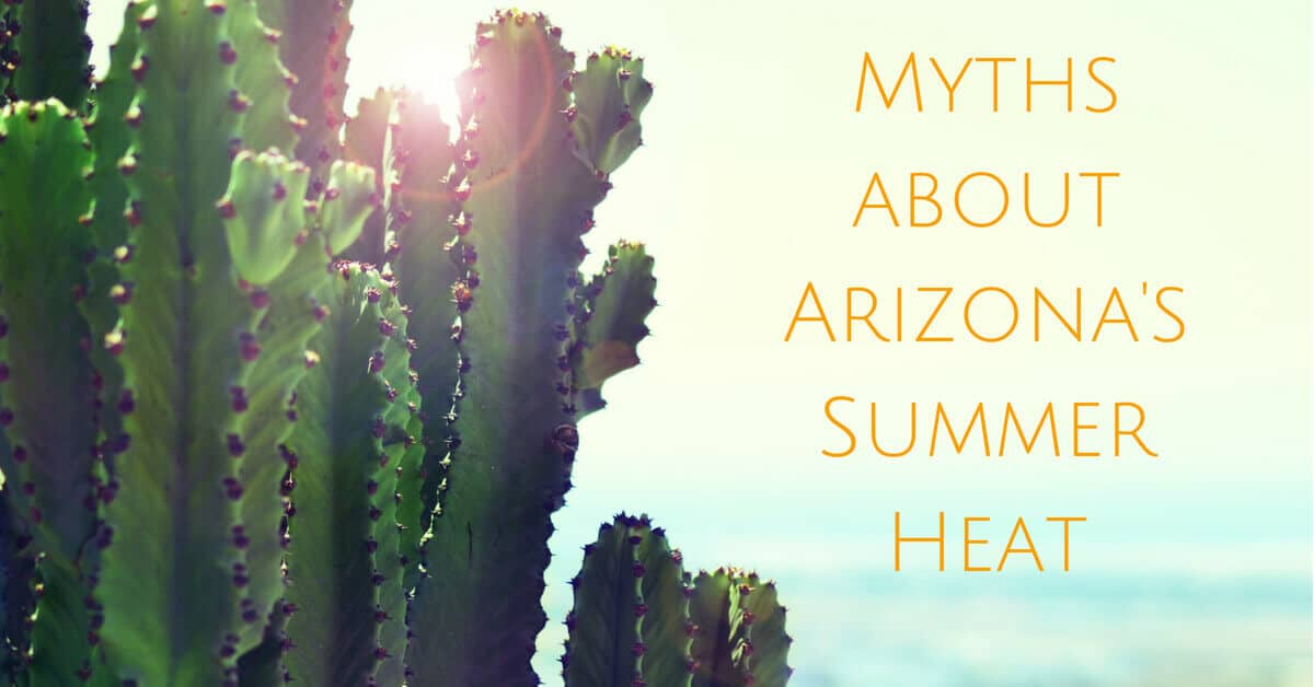 Myths about Arizona's Summer Heat