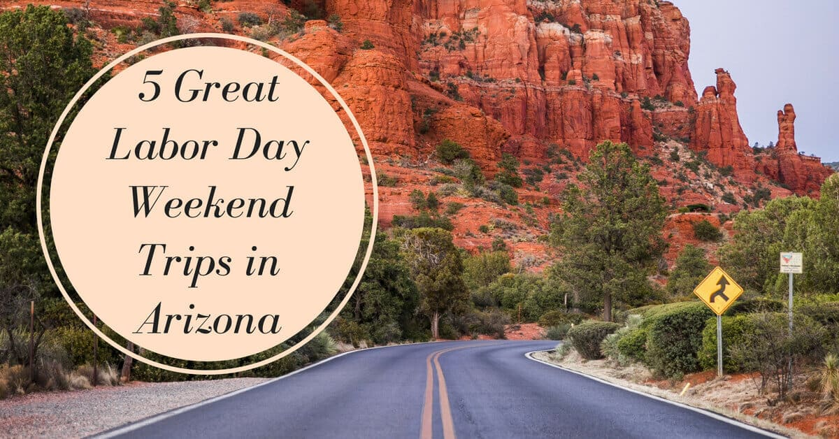 5 Great Labor Day Weekend Trips in Arizona