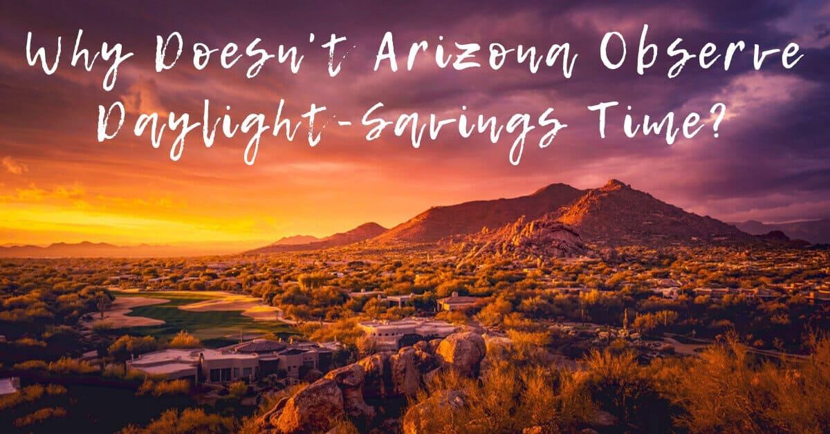 Why Doesn't AZ Observe Daylight-Saving Time?