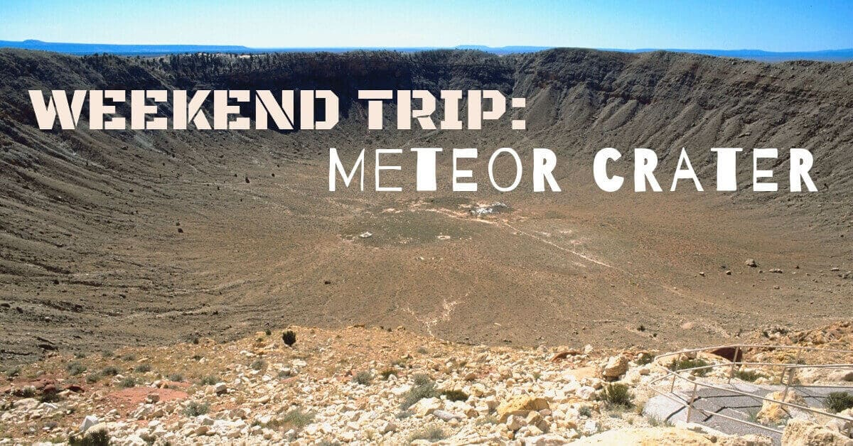 Weekend Trip: Meteor Crater