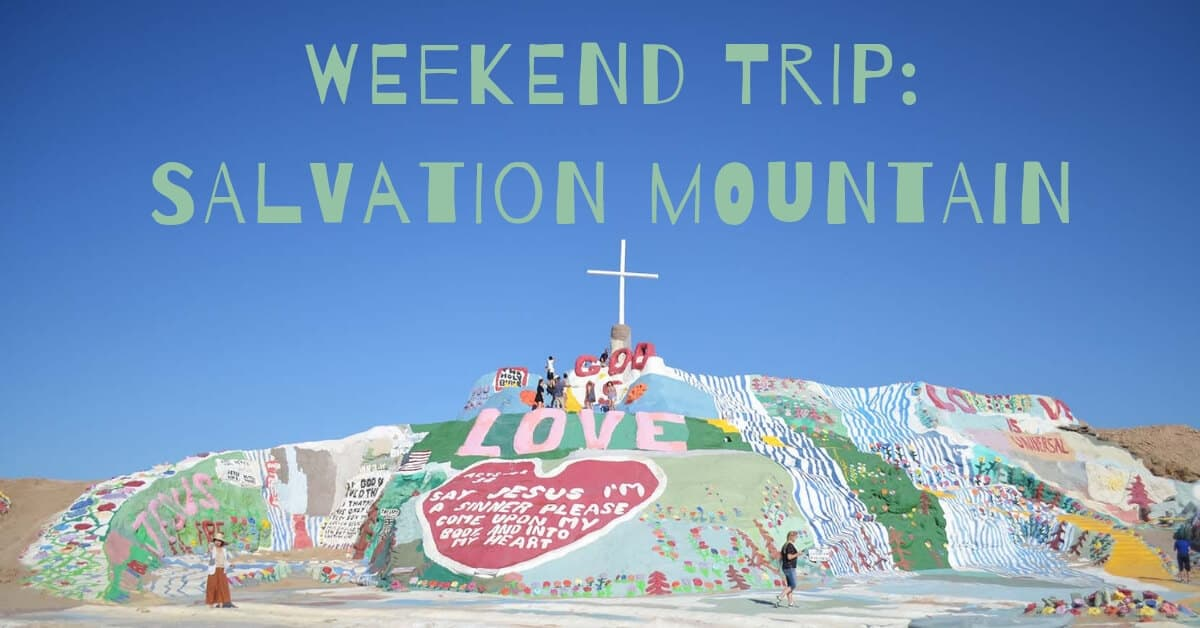 Weekend Trip: Salvation Mountain