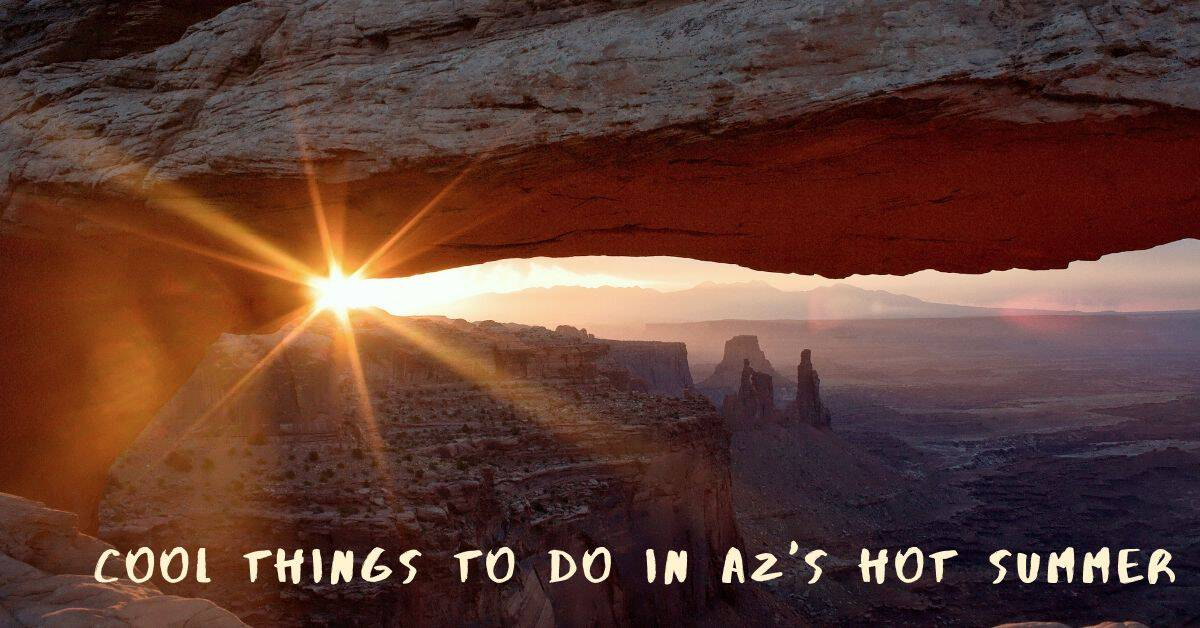 Cool Things to do in AZ's Hot Summer