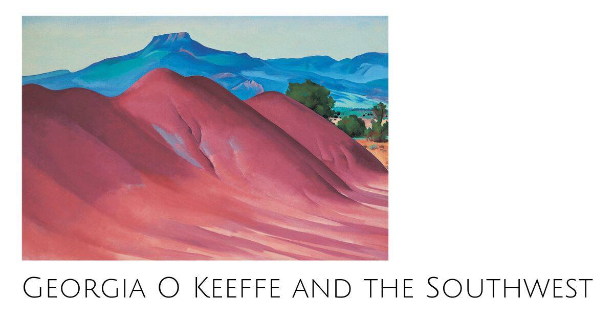 Georgia O Keeffe and the Southwest