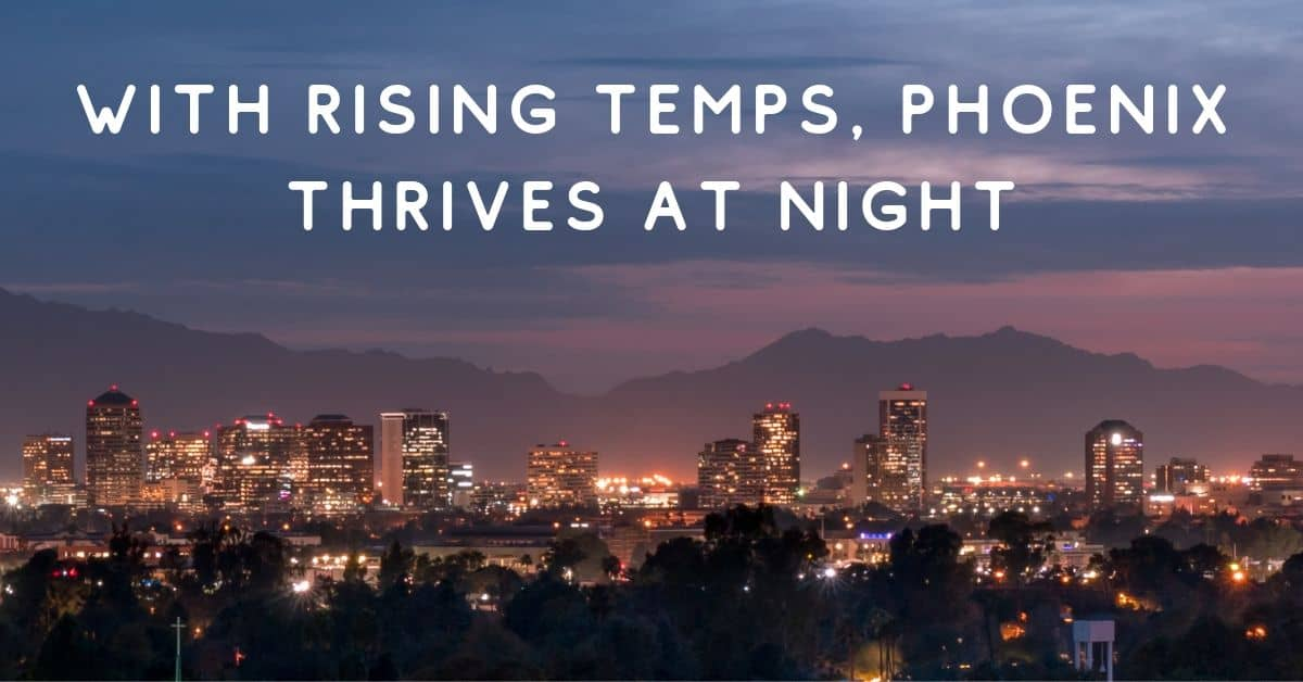 With Rising Temps, Phoenix Thrives at Night
