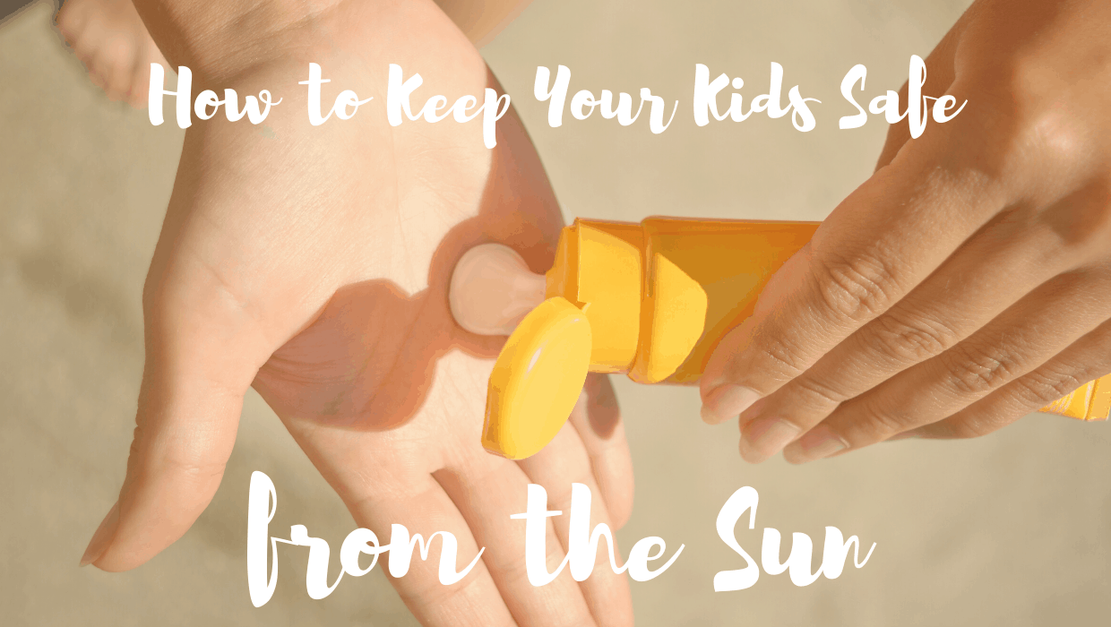 How to Keep Your Kids Safe from the Sun