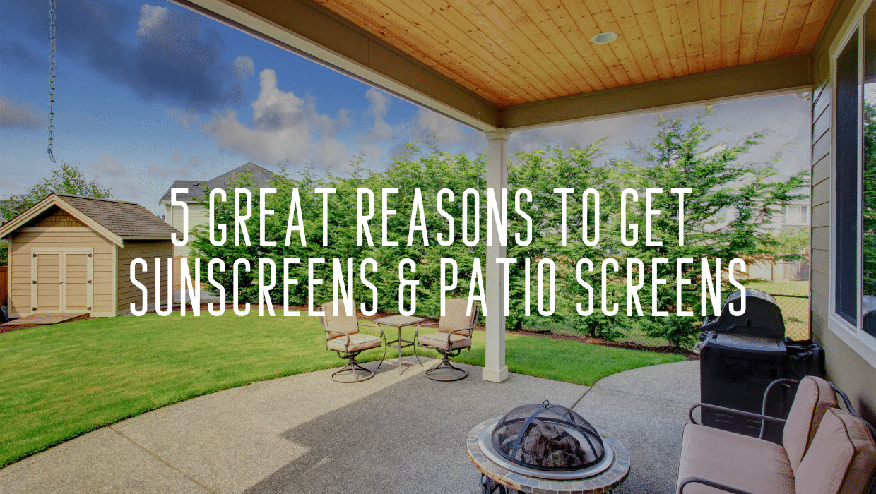 5 Great Reasons to Get Sunscreens & Patio Screens