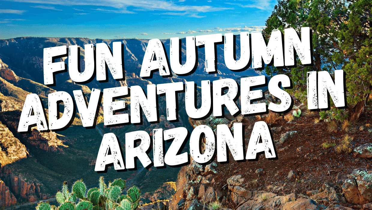 Fun Autumn Adventures in Arizona