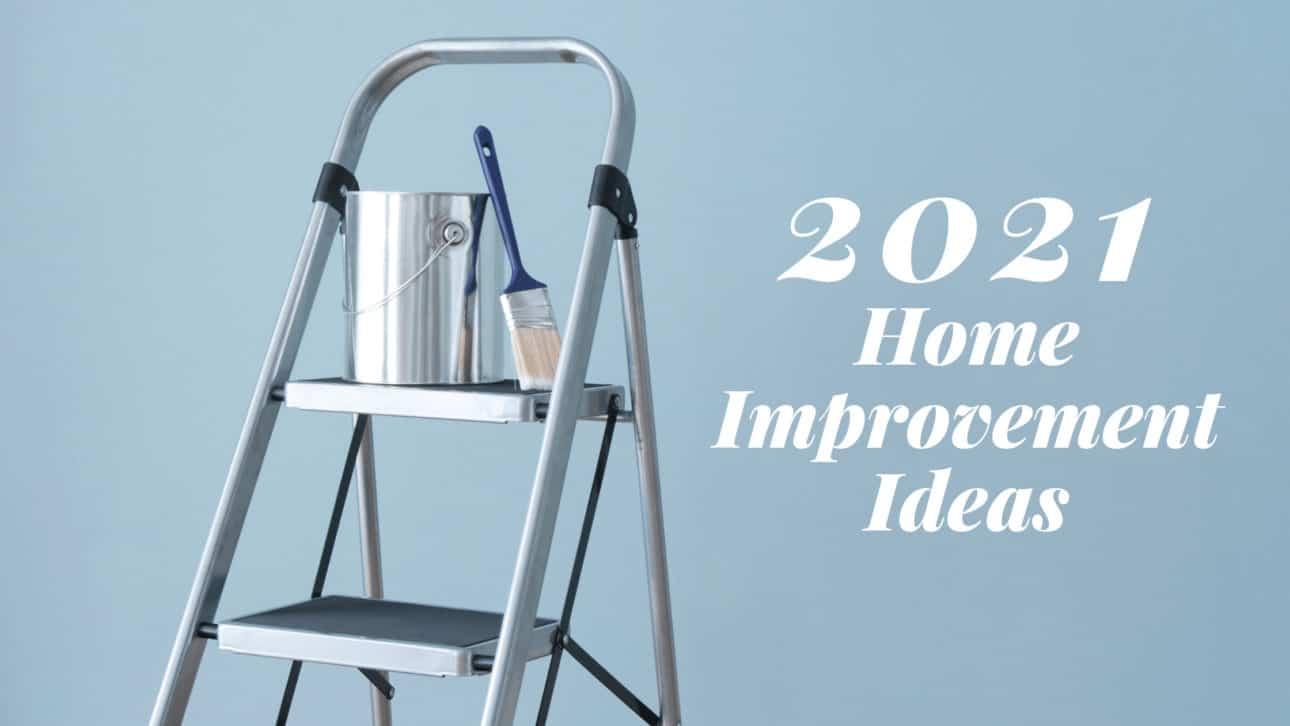 2021 Home Improvement Ideas