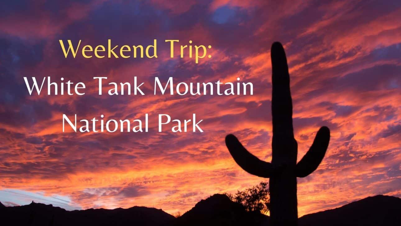 Weekend Trip: White Tank Mountain Regional Park
