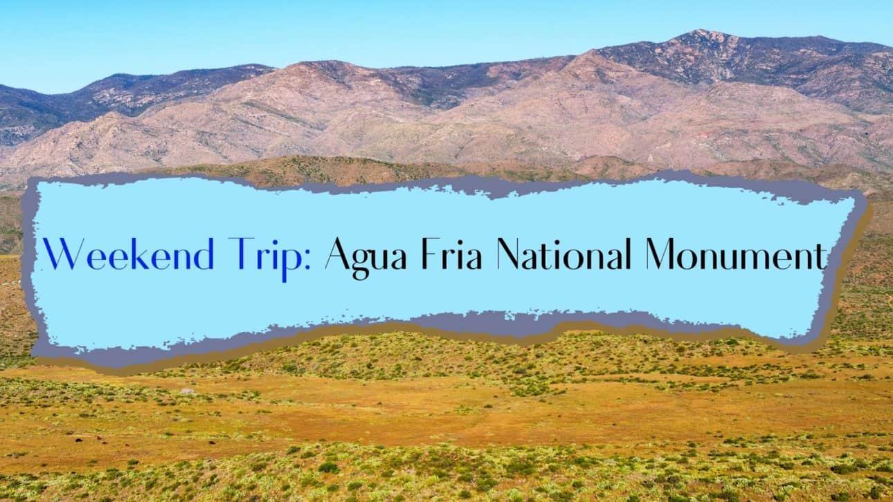 Weekend Trip: Agua Fria National Monument