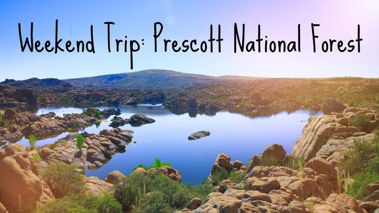 Weekend Trip Prescott National Forest
